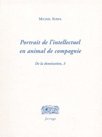 Portrait de l'intellectuel en animal de compagnie - Michel Surya
