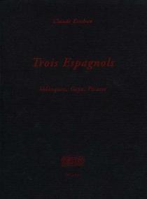 Trois Espagnols : Goya, Velazquez, Picasso - ClaudeEsteban