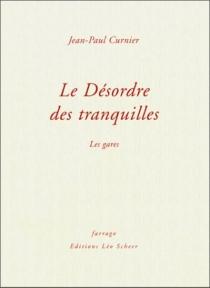 Le désordre des tranquilles - Jean-PaulCurnier