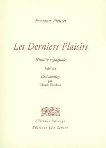 Les derniers plaisirs : histoire espagnole| Suivi de L'oeil sacrilège - FernandFleuret