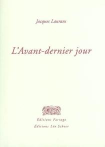 L'avant-dernier jour - JacquesLaurans