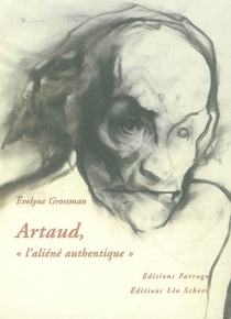 Artaud, l'aliéné authentique - Évelyne Grossman