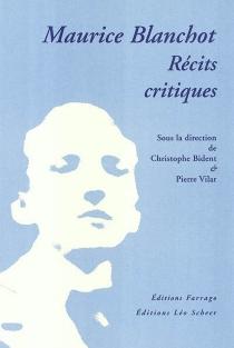 Maurice Blanchot : récits critiques : actes du colloque, Paris, Université Paris 3 et Université Paris 7, 26 mars 2003 -
