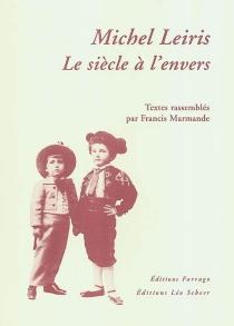 Michel Leiris, le siècle à l'envers : conférence inédite de Michel Leiris : entretien inédit avec Aimé Césaire -