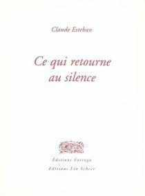 Ce qui retourne au silence - ClaudeEsteban