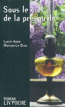 Sous le ciel de la presqu'île - Lucie-AnneMorvan-Le Bras