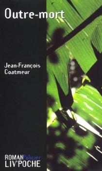 Outre-mort - Jean-FrançoisCoatmeur