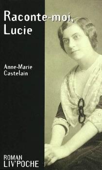 Raconte-moi, Lucie - Anne-MarieCastelain