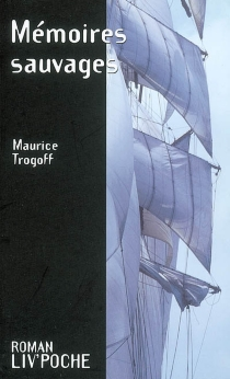 Mémoires sauvages - Maurice Trogoff