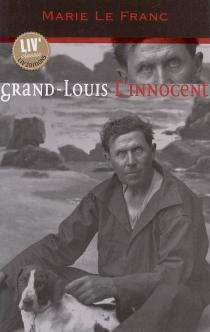 Grand-Louis l'innocent - MarieLe Franc