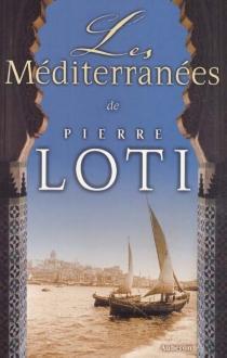 Les Méditerranées de Pierre Loti : colloque à Rochefort et La Rochelle les 22-24 octobre 1999 -