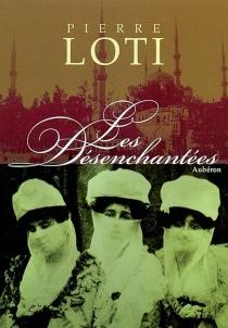Les désenchantées : roman des harems turcs contemporains - PierreLoti