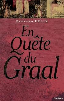 En quête du Graal - BernardFélix
