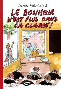 Le bonheur n'est plus dans la classe ! - AlainParaillous