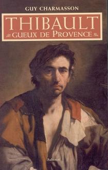 Thibault, gueux de Provence - GuyCharmasson