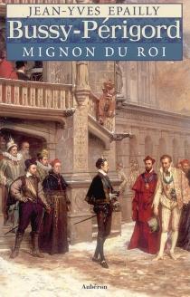 Bussy-Périgord, mignon du roi - Jean-YvesÉpailly