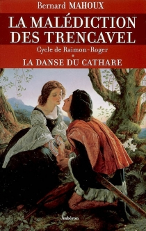 La malédiction des Trencavel : cycle Raimon-Roger - Bernard Mahoux
