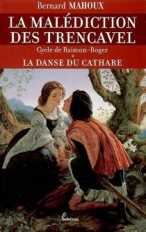 La malédiction des Trencavel : cycle Raimon-Roger - BernardMahoux