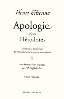 Apologie pour Hérodote : traité de la conformité des merveilles anciennes avec les modernes - HenriEstienne
