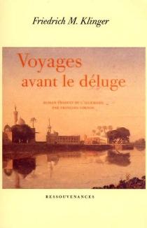 Voyages avant le déluge - Friedrich MaximilianKlinger