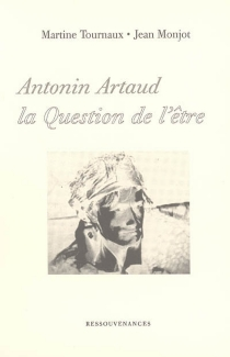 Antonin Artaud : la question de l'être - Jean Monjot