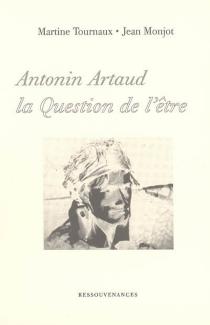 Antonin Artaud : la question de l'être - JeanMonjot