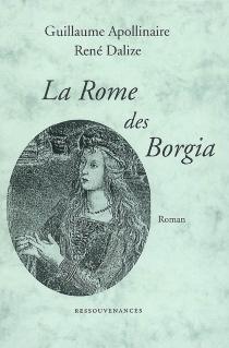 La Rome des Borgia - GuillaumeApollinaire