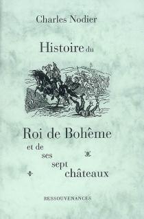 Histoire du roi de Bohême et de ses sept châteaux - CharlesNodier