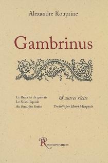 Gambrinus| Le bracelet de grenats| Le soleil liquide : et autres récits - Aleksandr IvanovitchKouprine