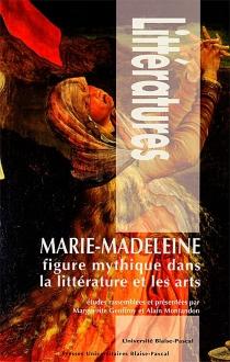 Marie-Madeleine : figure mythique dans la littérature et les arts -