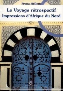 Le voyage rétrospectif : impressions d'Afrique du Nord - FranzHellens