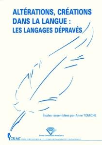 Altérations, créations dans la langue : les langages dépravés -