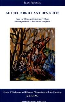 Au coeur brillant des nuits : essai sur l'imagination du merveilleux dans la poésie de la Renaissance anglaise - JeanPironon