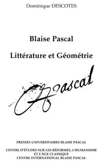 Blaise Pascal, littérature et géométrie - DominiqueDescotes