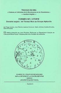 Formes de l'utopie, domaine anglais : de Thomas Moore au groupe Alphaville : travaux du DEA, cultures et littérature de la Renaissance et du Classicisme, mention anglais -