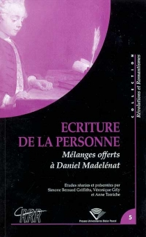 Ecriture de la personne : mélanges offerts à Daniel Madelénat -