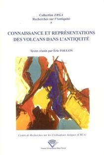Connaissance et représentations des volcans dans l'Antiquité : actes du colloque de Clermont-Ferrand, Université Blaise Pascal, 19-20 septembre 2002 -