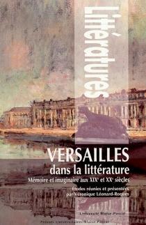 Versailles dans la littérature : mémoire et imaginaire aux XIXe et XXe siècles -