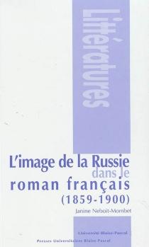 L'image de la Russie dans le roman français, 1859-1900 - JanineNeboit-Mombet