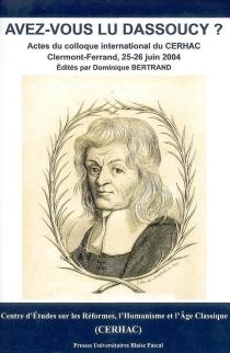 Avez-vous lu Dassoucy ? : actes du colloque international du Centre d'études sur les réformes, l'humanisme et l'âge classique (CERHAC), Clermont-Ferrand, 25-26 juin 2004 -