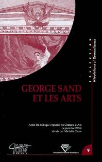 George Sand et les arts : actes du colloque international, 5-9 septembre 2004 -