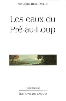 Les eaux du Pré-au-Loup - François-RenéDaillie