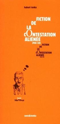 Fiction de la contestation aliénée : la contestation se fonde dans sa propre quotidienneté, le monde se retourne - HubertTonka