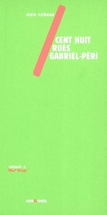 Cent huit rues Gabriel-Péri - AlainVulbeau