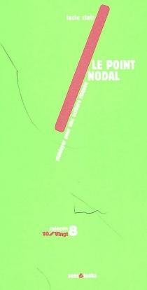 Le point nodal : plaidoyer pour une écriture risquée - LucieClair