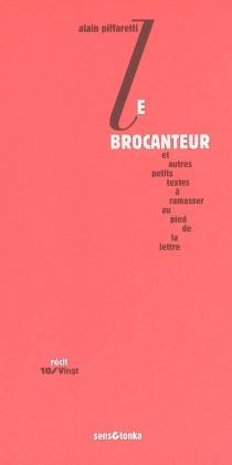 Le brocanteur : et autres petits textes à ramasser au pied de la lettre - AlainPiffaretti