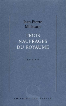 Trois naufragés du royaume - Jean-PierreMillecam