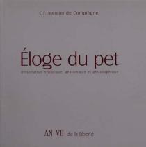 Eloge du pet : dissertation historique, anatomique et philosophique, sur son origine, son antiquité... - Claude-François-XavierMercier de Compiègne