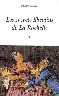 Les secrets libertins de La Rochelle - AnnieDramard
