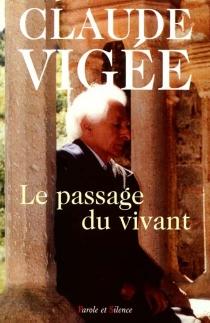 Le passage du vivant : essais, poésies, témoignages (1989-2000) - ClaudeVigée